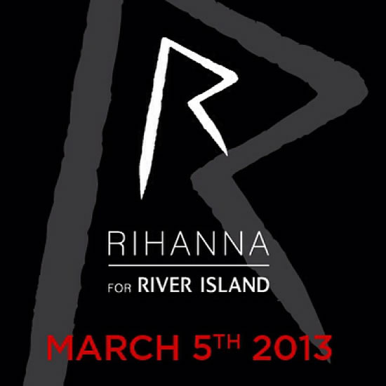 Rihanna for River Island launches on March 5th, 2013